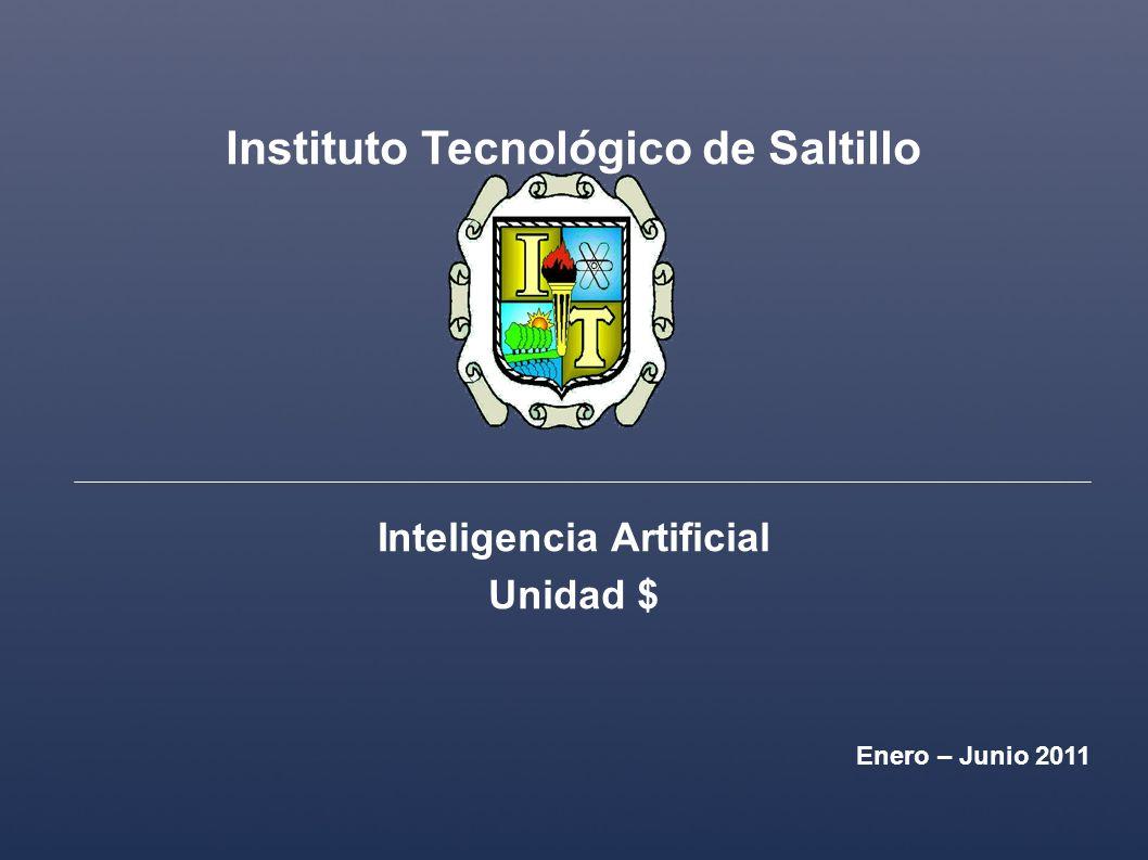 Instituto Tecnológico de Saltillo Inteligencia Artificial Unidad $ Enero – Junio 2011