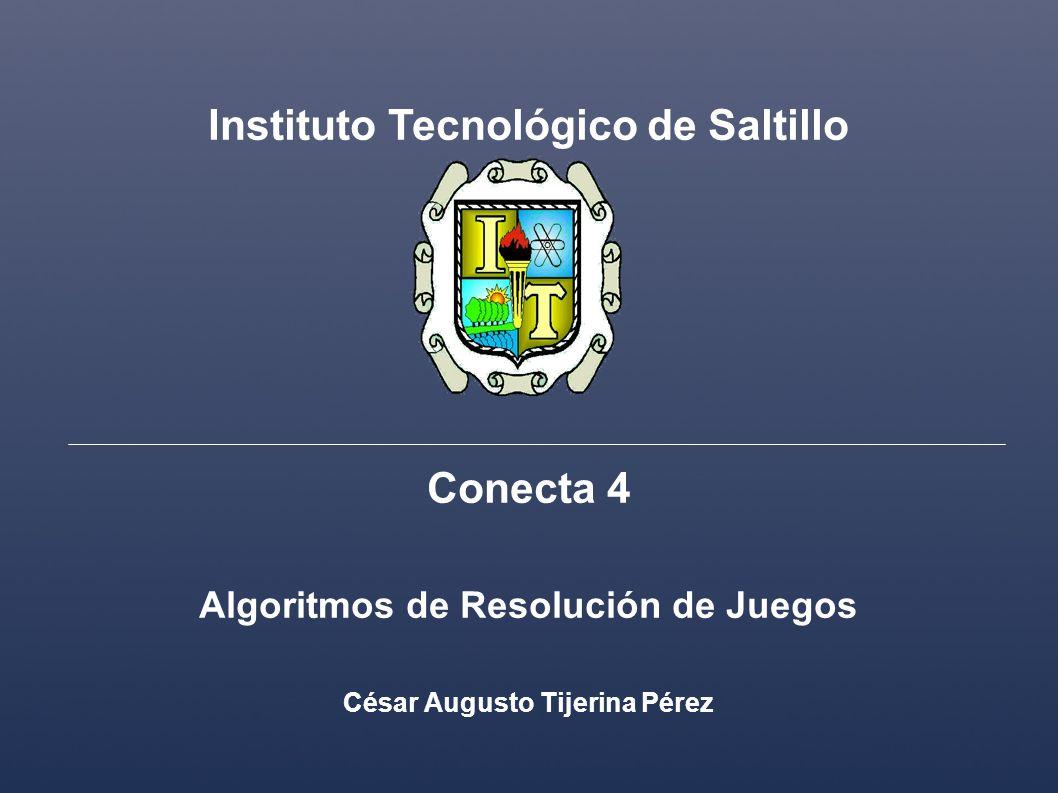 Instituto Tecnológico de Saltillo Conecta 4 Algoritmos de Resolución de Juegos César Augusto Tijerina Pérez