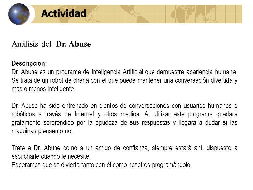 Actividad Análisis del Dr. Abuse Descripción: Dr. Abuse es un programa de Inteligencia Artificial que demuestra apariencia humana. Se trata de un robo