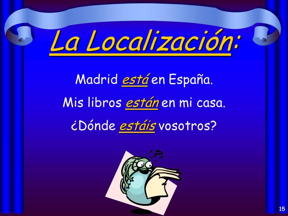 14 Los usos del verbo Estar: Location of a person or thing (la localización) Conditions (las condiciones) & Temporary states