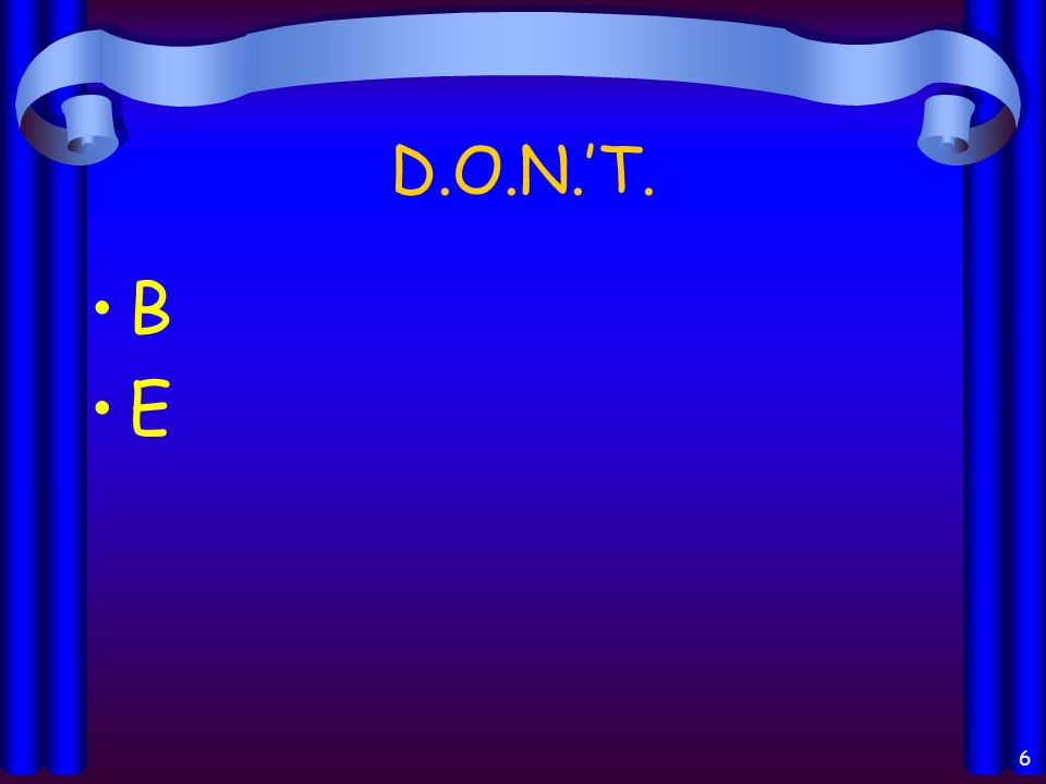 D.O.N.T. B E 6