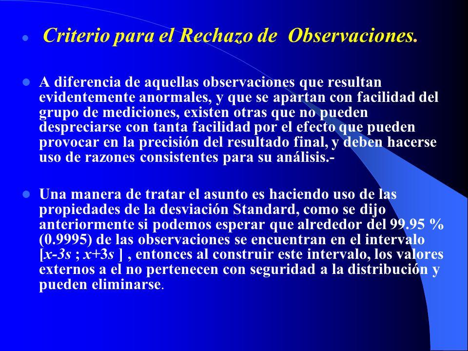 Criterio para el Rechazo de Observaciones. A diferencia de aquellas observaciones que resultan evidentemente anormales, y que se apartan con facilidad