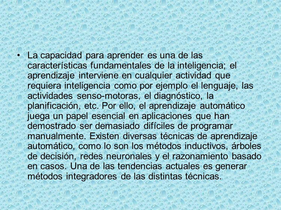 La capacidad para aprender es una de las características fundamentales de la inteligencia; el aprendizaje interviene en cualquier actividad que requie