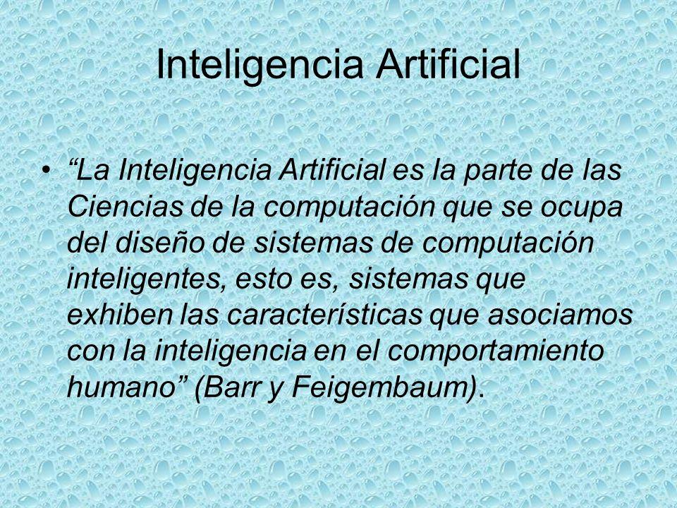 Inteligencia Artificial La Inteligencia Artificial es la parte de las Ciencias de la computación que se ocupa del diseño de sistemas de computación in
