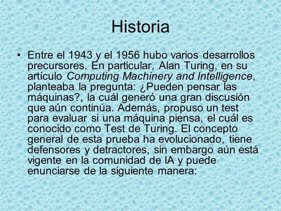 Historia Entre el 1943 y el 1956 hubo varios desarrollos precursores. En particular, Alan Turing, en su artículo Computing Machinery and Intelligence,