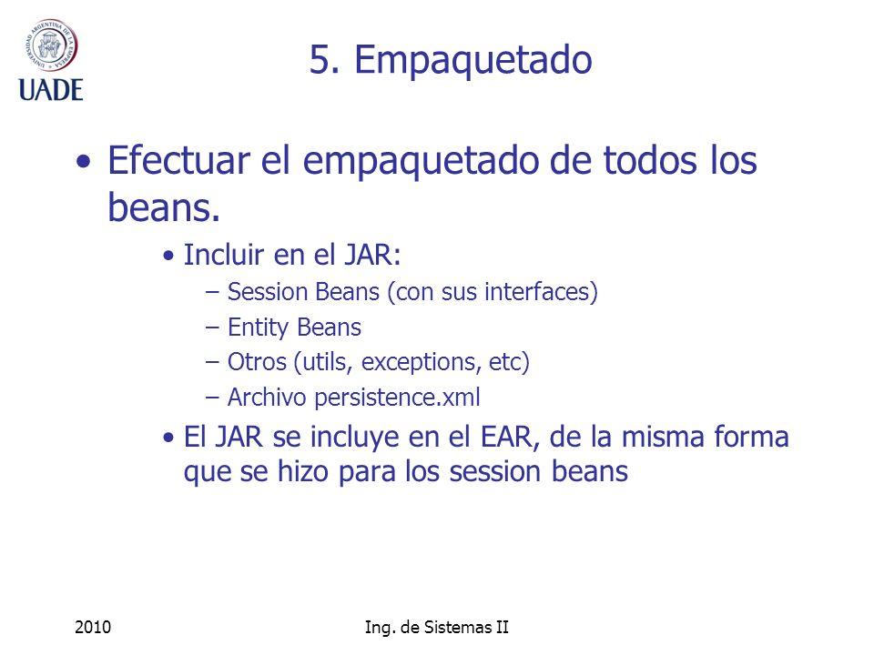 2010Ing. de Sistemas II 5. Empaquetado Efectuar el empaquetado de todos los beans.