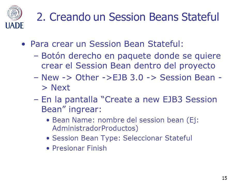 15 2. Creando un Session Beans Stateful Para crear un Session Bean Stateful: –Botón derecho en paquete donde se quiere crear el Session Bean dentro de