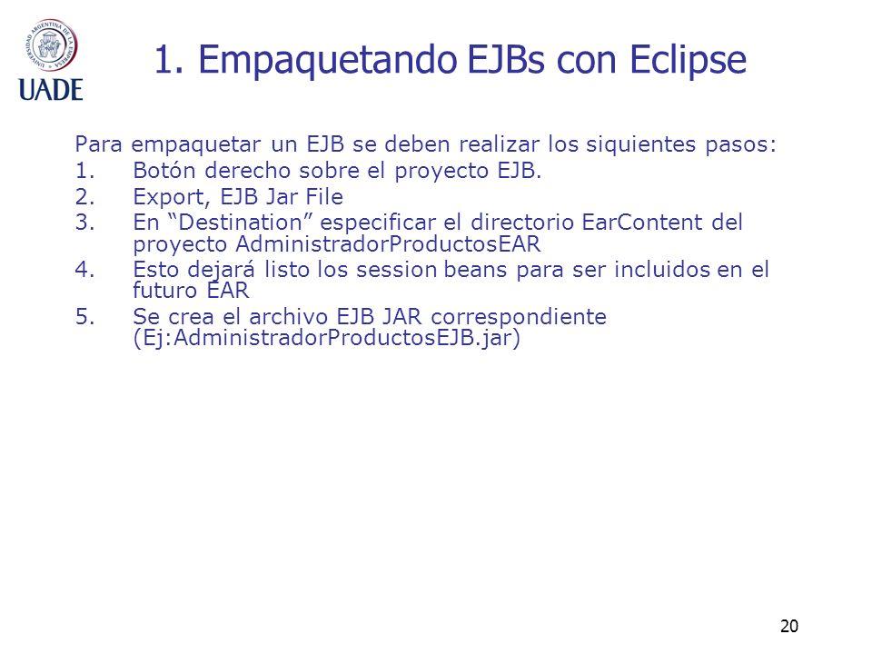20 1. Empaquetando EJBs con Eclipse Para empaquetar un EJB se deben realizar los siquientes pasos: 1.Botón derecho sobre el proyecto EJB. 2.Export, EJ