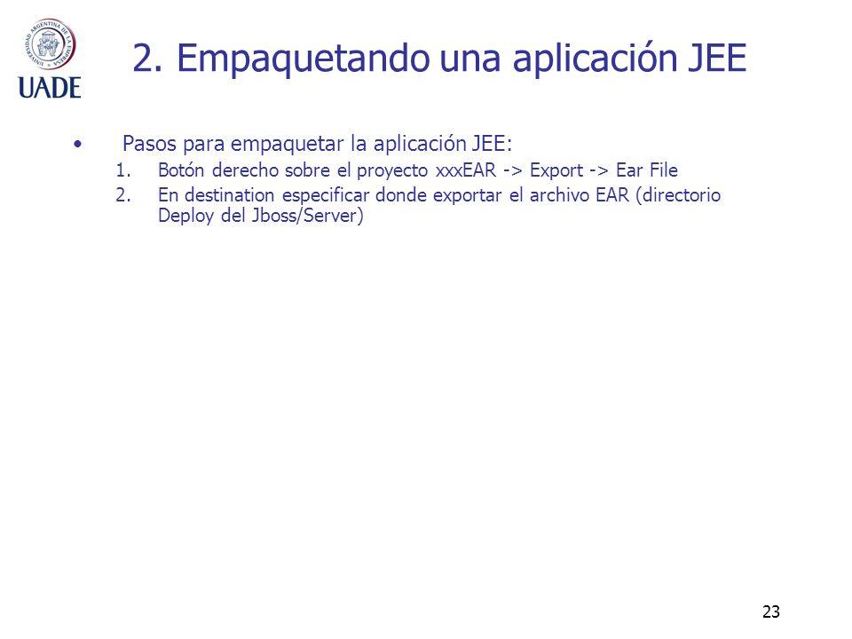 23 2. Empaquetando una aplicación JEE Pasos para empaquetar la aplicación JEE: 1.Botón derecho sobre el proyecto xxxEAR -> Export -> Ear File 2.En des
