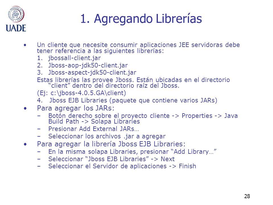 28 1. Agregando Librerías Un cliente que necesite consumir aplicaciones JEE servidoras debe tener referencia a las siguientes librerías: 1.jbossall-cl