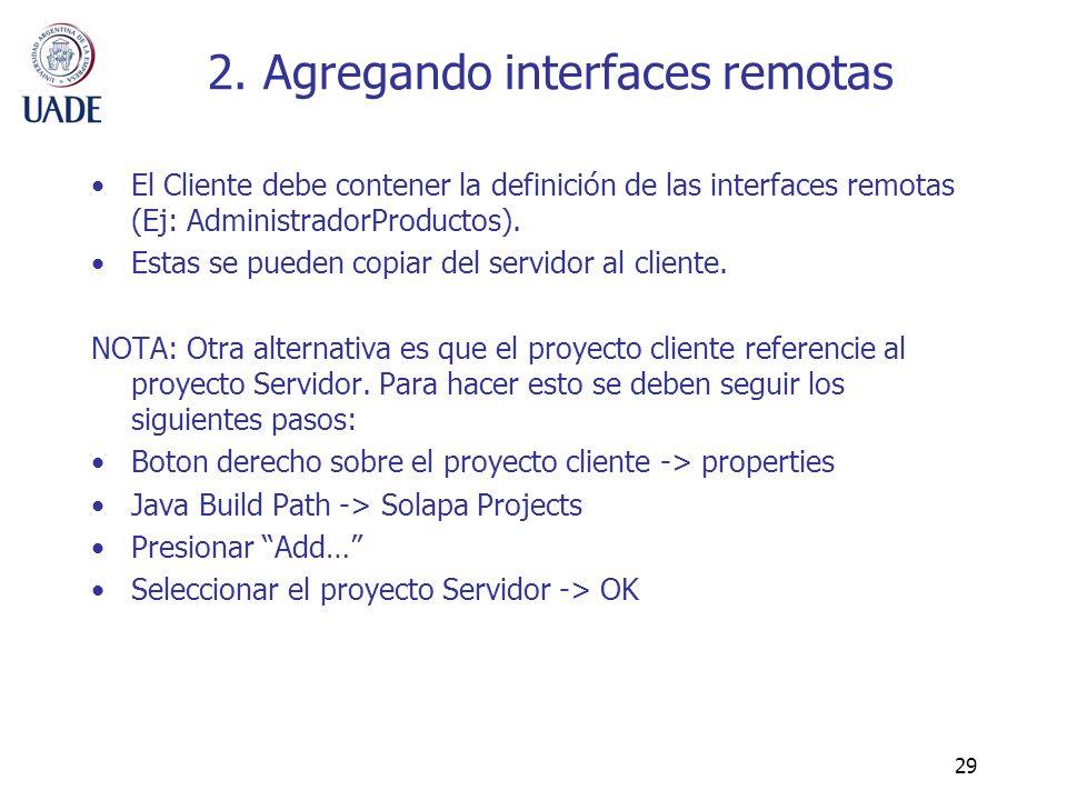 29 2. Agregando interfaces remotas El Cliente debe contener la definición de las interfaces remotas (Ej: AdministradorProductos). Estas se pueden copi
