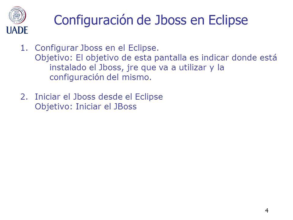 4 Configuración de Jboss en Eclipse 1.Configurar Jboss en el Eclipse. Objetivo: El objetivo de esta pantalla es indicar donde está instalado el Jboss,