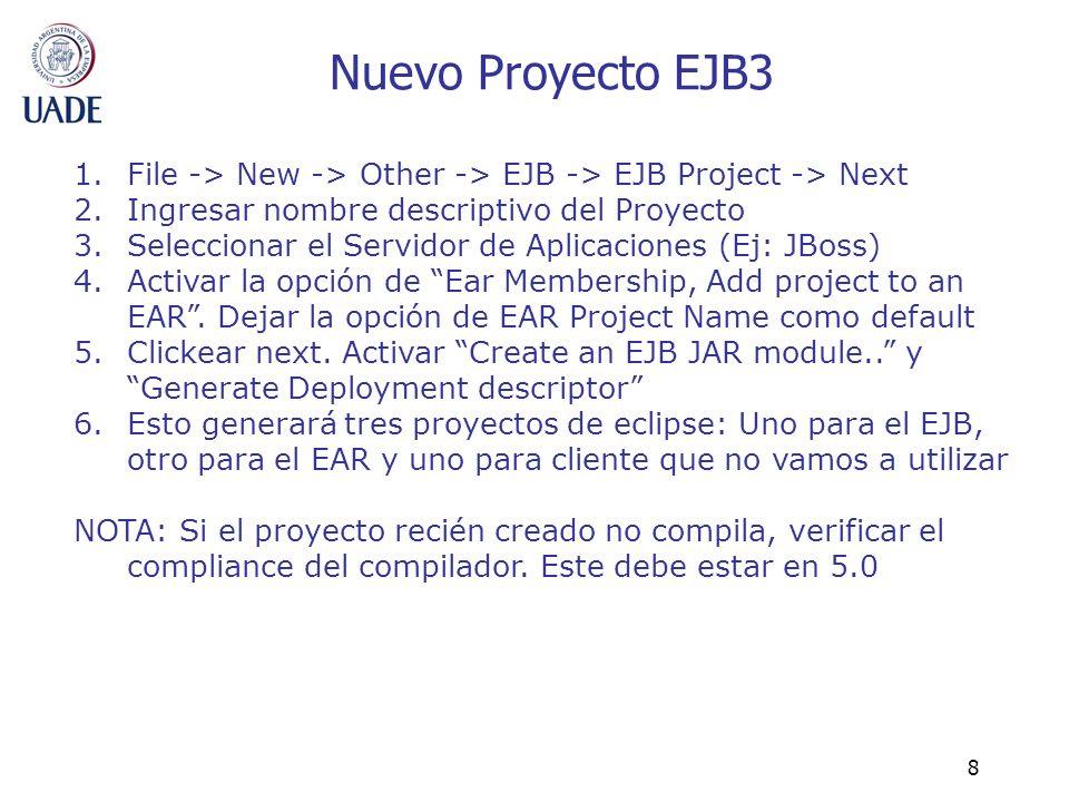 8 Nuevo Proyecto EJB3 1.File -> New -> Other -> EJB -> EJB Project -> Next 2.Ingresar nombre descriptivo del Proyecto 3.Seleccionar el Servidor de Apl