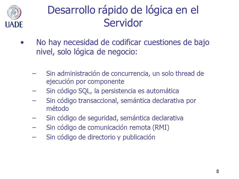 8 Desarrollo rápido de lógica en el Servidor No hay necesidad de codificar cuestiones de bajo nivel, solo lógica de negocio: –Sin administración de co