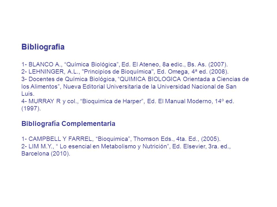 Bibliografia 1- BLANCO A., Química Biológica, Ed. El Ateneo, 8a edic., Bs. As. (2007). 2- LEHNINGER, A.L.,