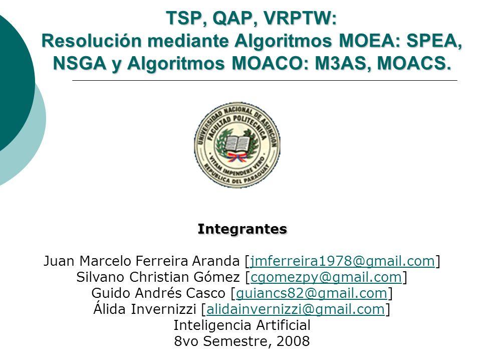 TSP, QAP, VRPTW: Resolución mediante Algoritmos MOEA: SPEA, NSGA y Algoritmos MOACO: M3AS, MOACS. Integrantes Juan Marcelo Ferreira Aranda [jmferreira