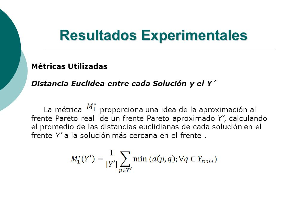 Resultados Experimentales Métricas Utilizadas Distancia Euclidea entre cada Solución y el Y´ La métrica proporciona una idea de la aproximación al fre