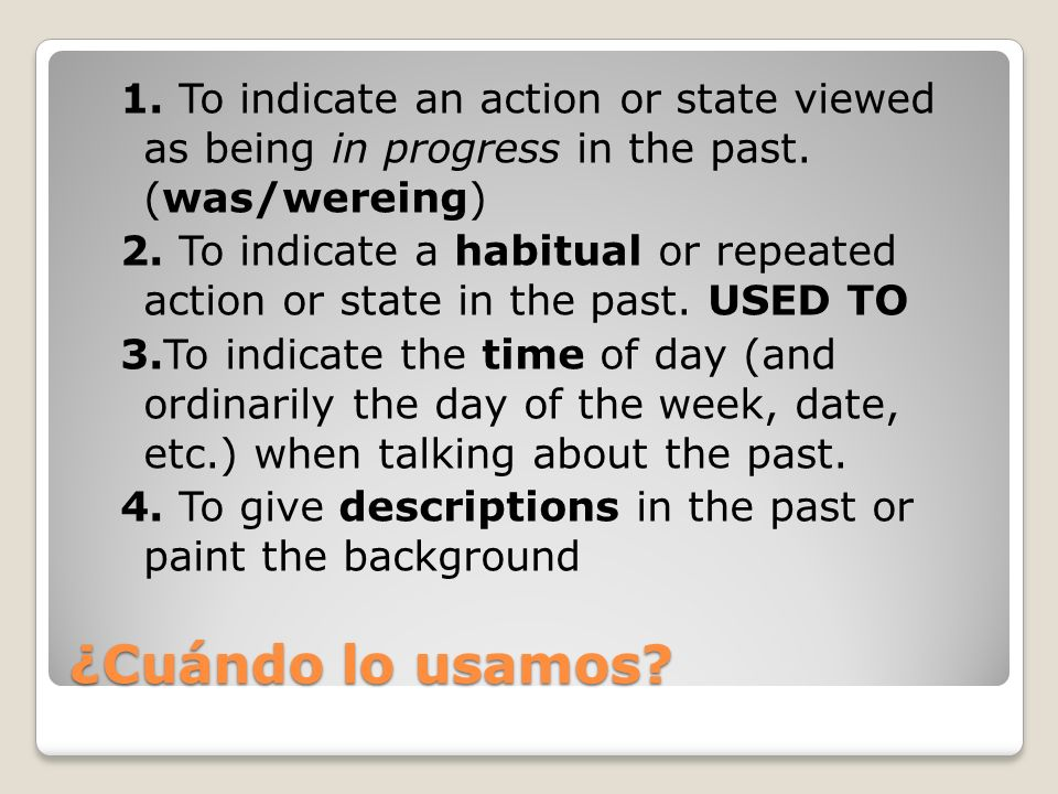 ¿Cuándo lo usamos.1. To indicate an action or state viewed as being in progress in the past.