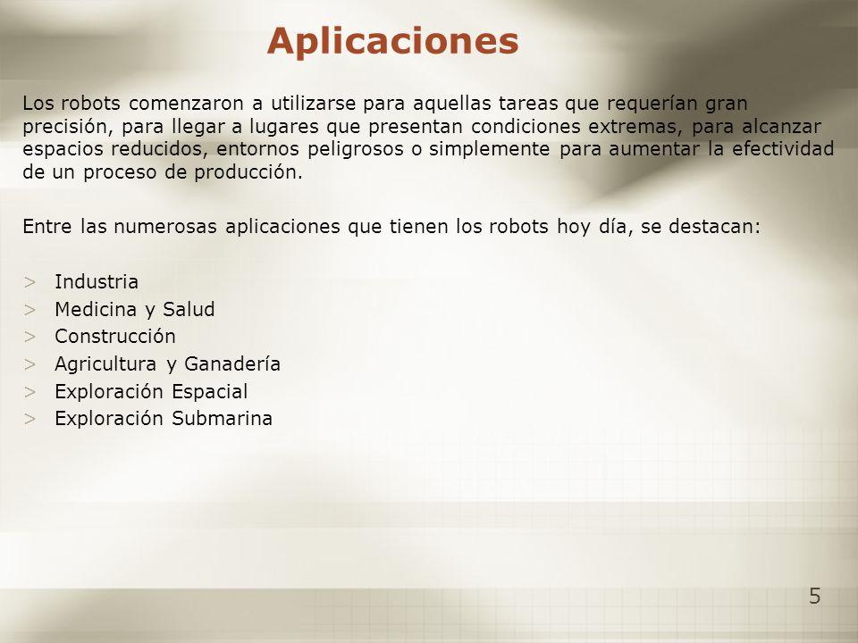 5 Aplicaciones Los robots comenzaron a utilizarse para aquellas tareas que requerían gran precisión, para llegar a lugares que presentan condiciones e