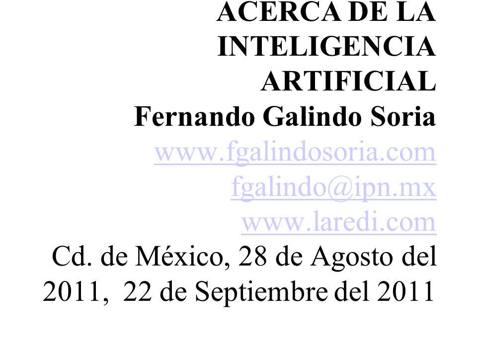 ACERCA DE LA INTELIGENCIA ARTIFICIAL Fernando Galindo Soria www.fgalindosoria.com fgalindo@ipn.mx www.laredi.com Cd. de México, 28 de Agosto del 2011,