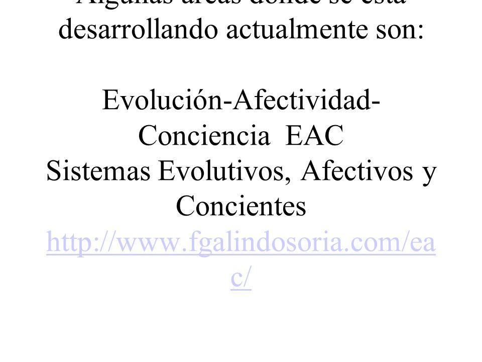 ************** Algunas áreas donde se está desarrollando actualmente son: Evolución-Afectividad- Conciencia EAC Sistemas Evolutivos, Afectivos y Conci