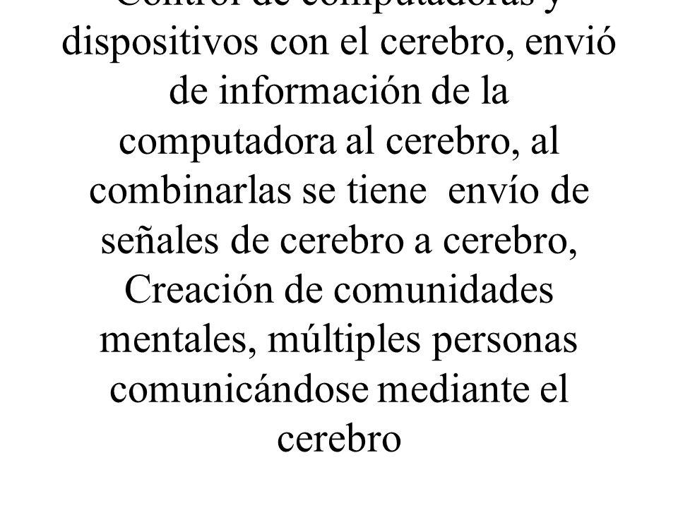Control de computadoras y dispositivos con el cerebro, envió de información de la computadora al cerebro, al combinarlas se tiene envío de señales de