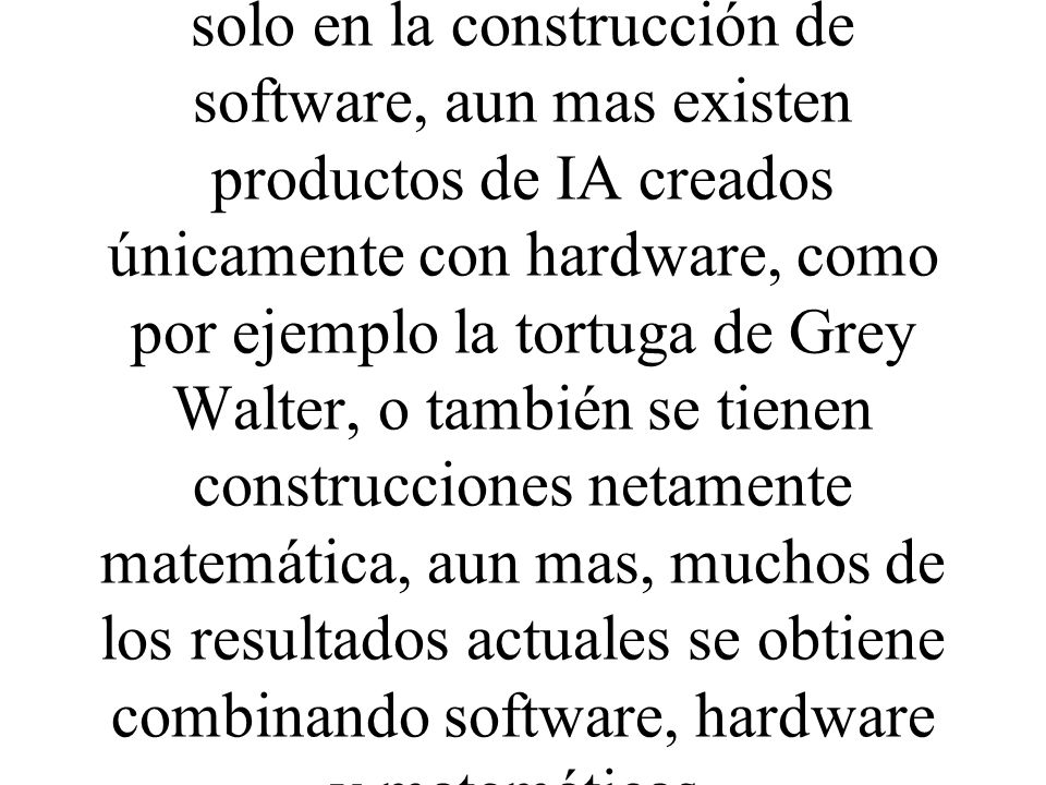 El desarrollo de la IA no consiste solo en la construcción de software, aun mas existen productos de IA creados únicamente con hardware, como por ejem