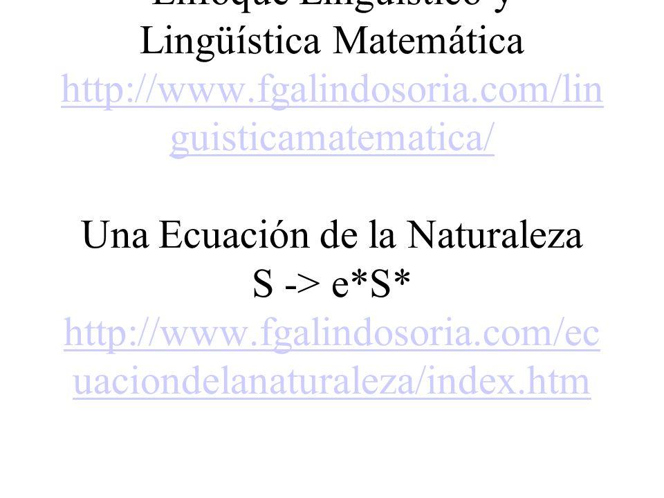 Algunas áreas básicas Lingüística Matemática Enfoque Lingüístico y Lingüística Matemática http://www.fgalindosoria.com/lin guisticamatematica/ Una Ecu
