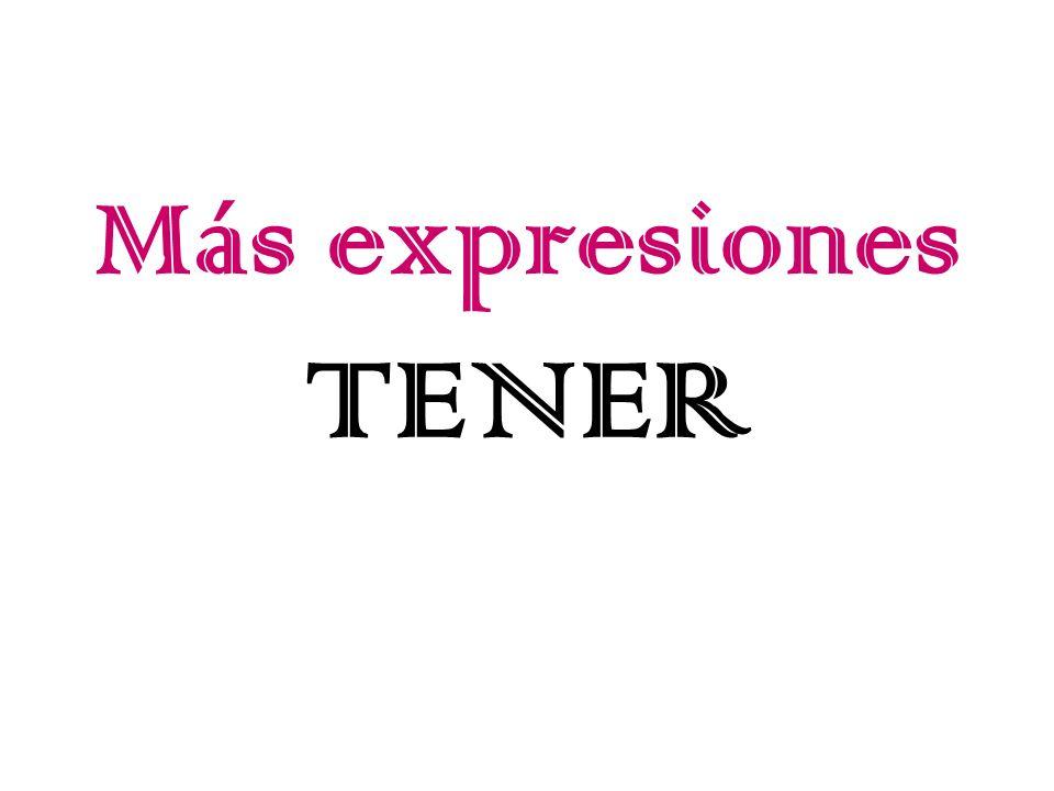 Tener = Yo Nosotros Tú Vosotros Ud.Uds.