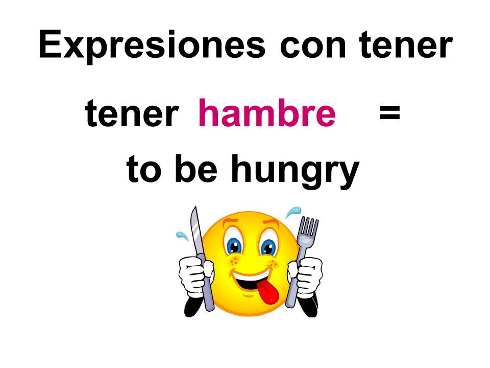 Expresiones con tener tener = to be hungry hambre