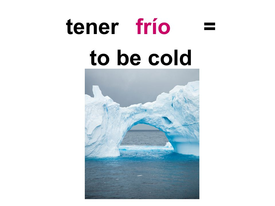 tener = to be cold frío
