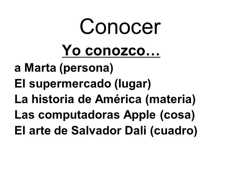Yo conozco… a Marta (persona) El supermercado (lugar) La historia de América (materia) Las computadoras Apple (cosa) El arte de Salvador Dali (cuadro)