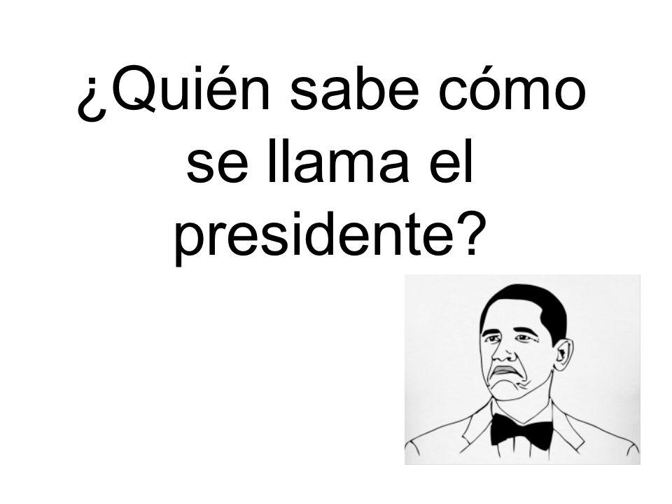 ¿Quién sabe cómo se llama el presidente?