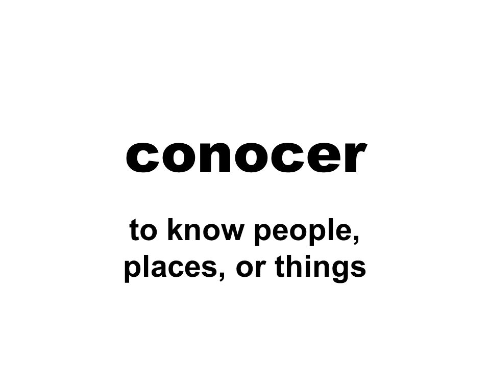conocer to know people, places, or things