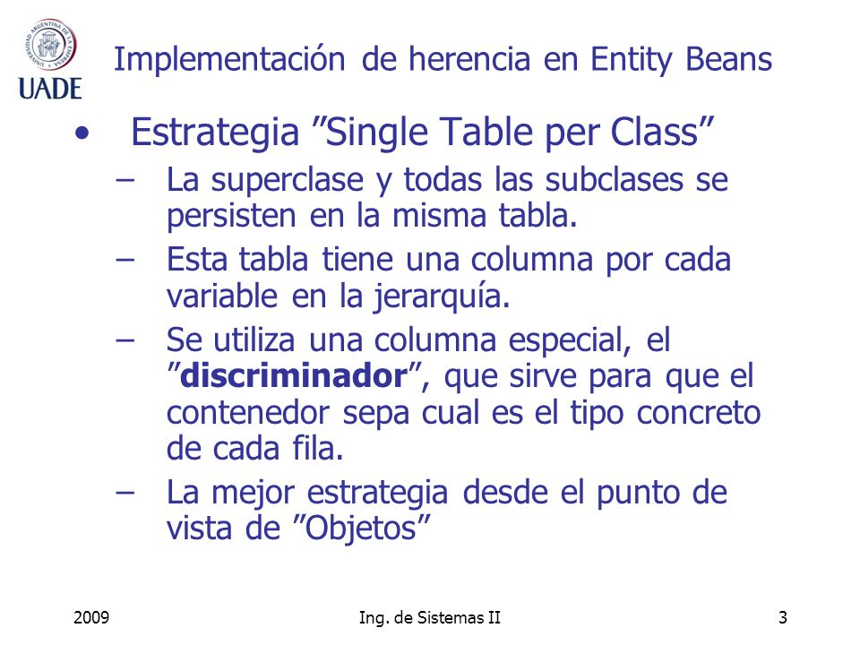 2009Ing. de Sistemas II3 Implementación de herencia en Entity Beans Estrategia Single Table per Class –La superclase y todas las subclases se persiste
