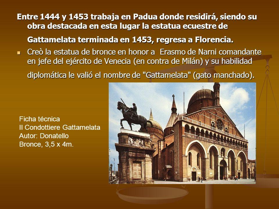 Entre 1444 y 1453 trabaja en Padua donde residirá, siendo su obra destacada en esta lugar la estatua ecuestre de Gattamelata terminada en 1453, regres