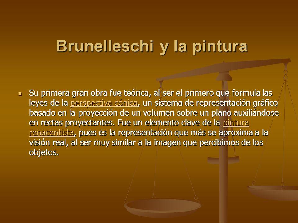 Brunelleschi y la pintura Su primera gran obra fue teórica, al ser el primero que formula las leyes de la perspectiva cónica, un sistema de representa