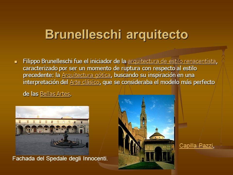 Brunelleschi arquitecto Filippo Brunelleschi fue el iniciador de la arquitectura de estilo renacentista, caracterizado por ser un momento de ruptura c