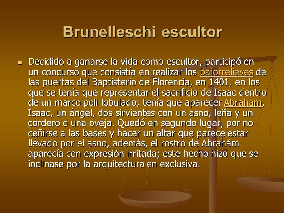 Brunelleschi escultor Decidido a ganarse la vida como escultor, participó en un concurso que consistía en realizar los bajorrelieves de las puertas de