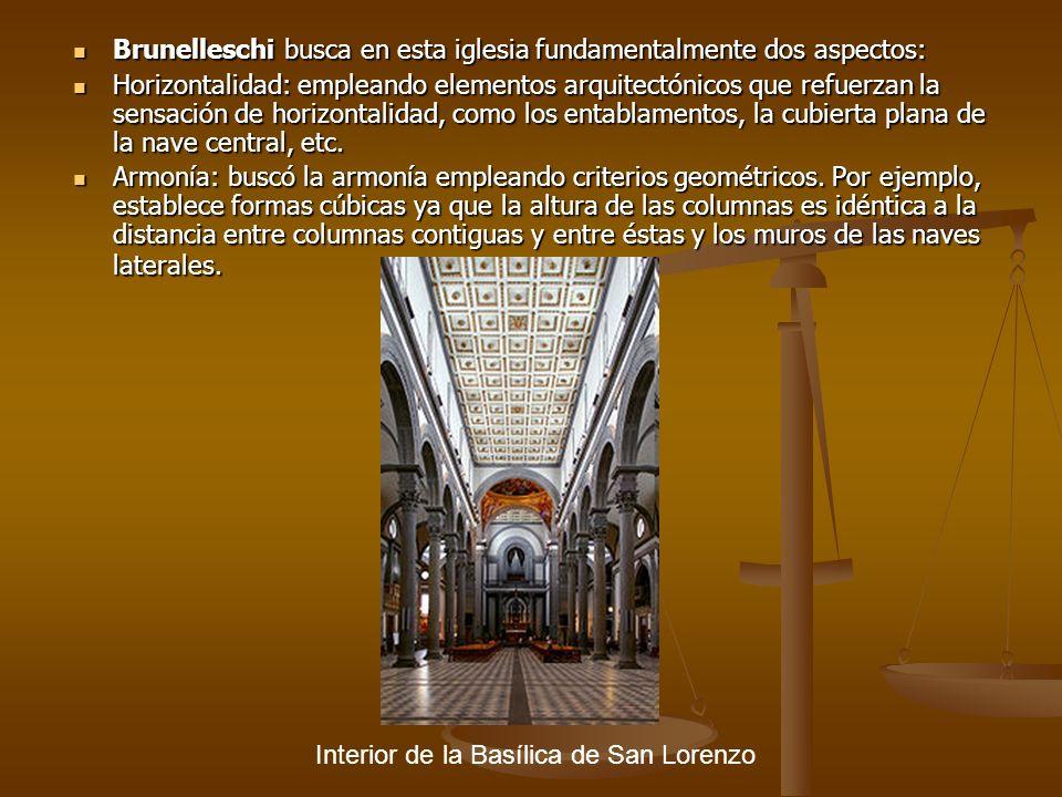 Brunelleschi busca en esta iglesia fundamentalmente dos aspectos: Brunelleschi busca en esta iglesia fundamentalmente dos aspectos: Horizontalidad: em