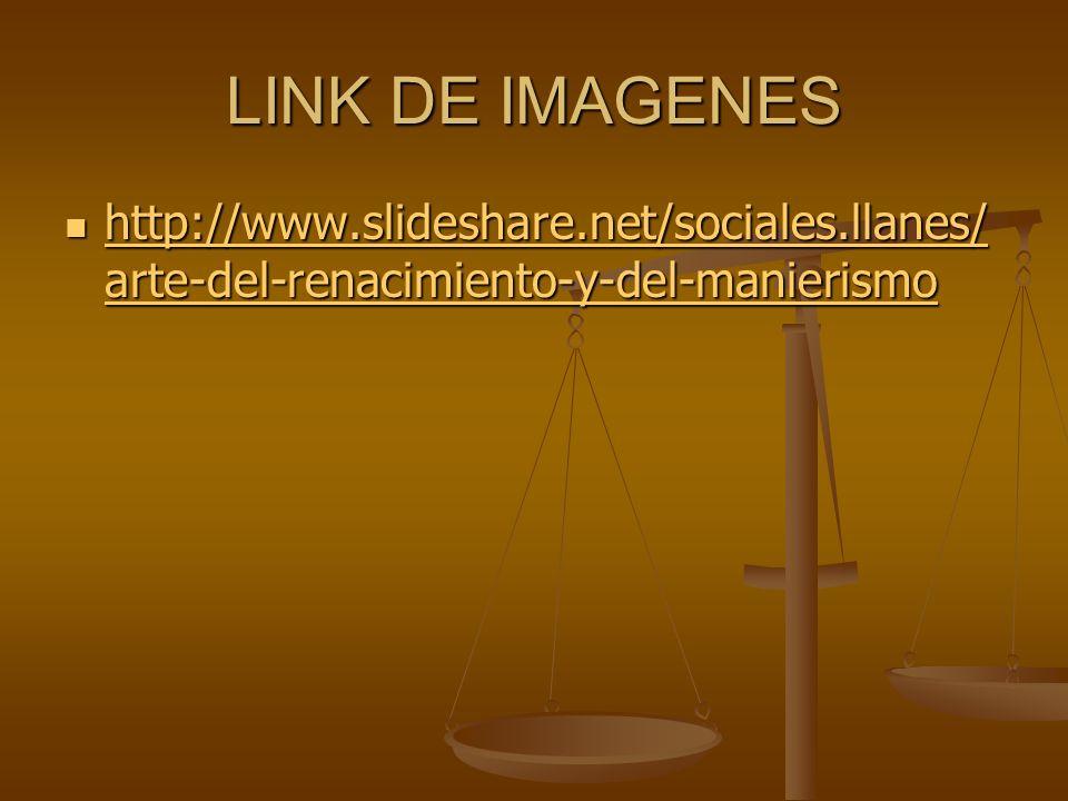 LINK DE IMAGENES http://www.slideshare.net/sociales.llanes/ arte-del-renacimiento-y-del-manierismo http://www.slideshare.net/sociales.llanes/ arte-del