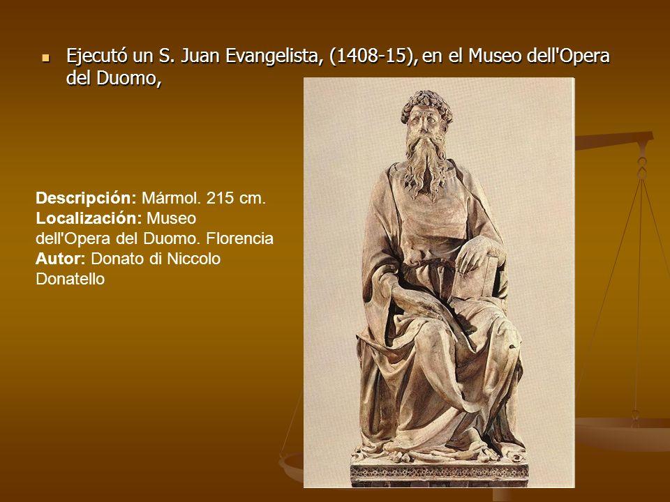 Ejecutó un S. Juan Evangelista, (1408-15), en el Museo dell'Opera del Duomo, Ejecutó un S. Juan Evangelista, (1408-15), en el Museo dell'Opera del Duo