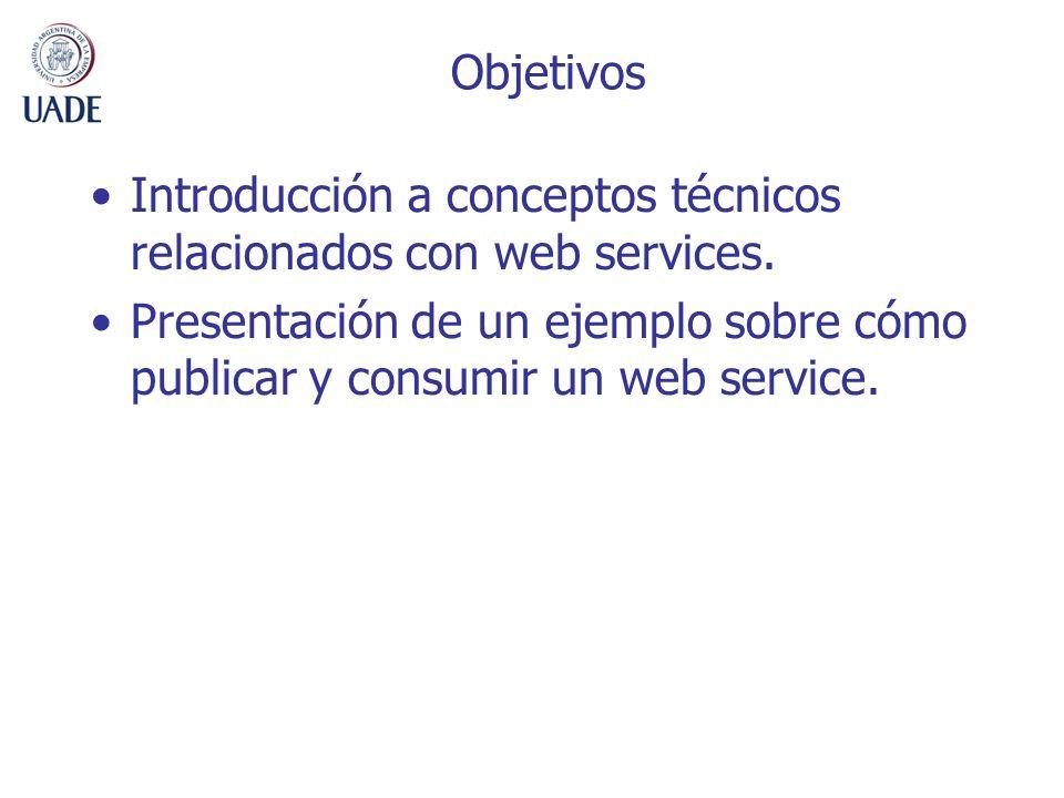 Objetivos Introducción a conceptos técnicos relacionados con web services. Presentación de un ejemplo sobre cómo publicar y consumir un web service.