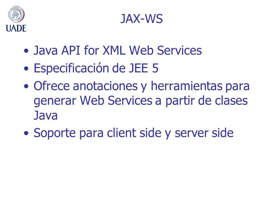 Java API for XML Web Services Especificación de JEE 5 Ofrece anotaciones y herramientas para generar Web Services a partir de clases Java Soporte para