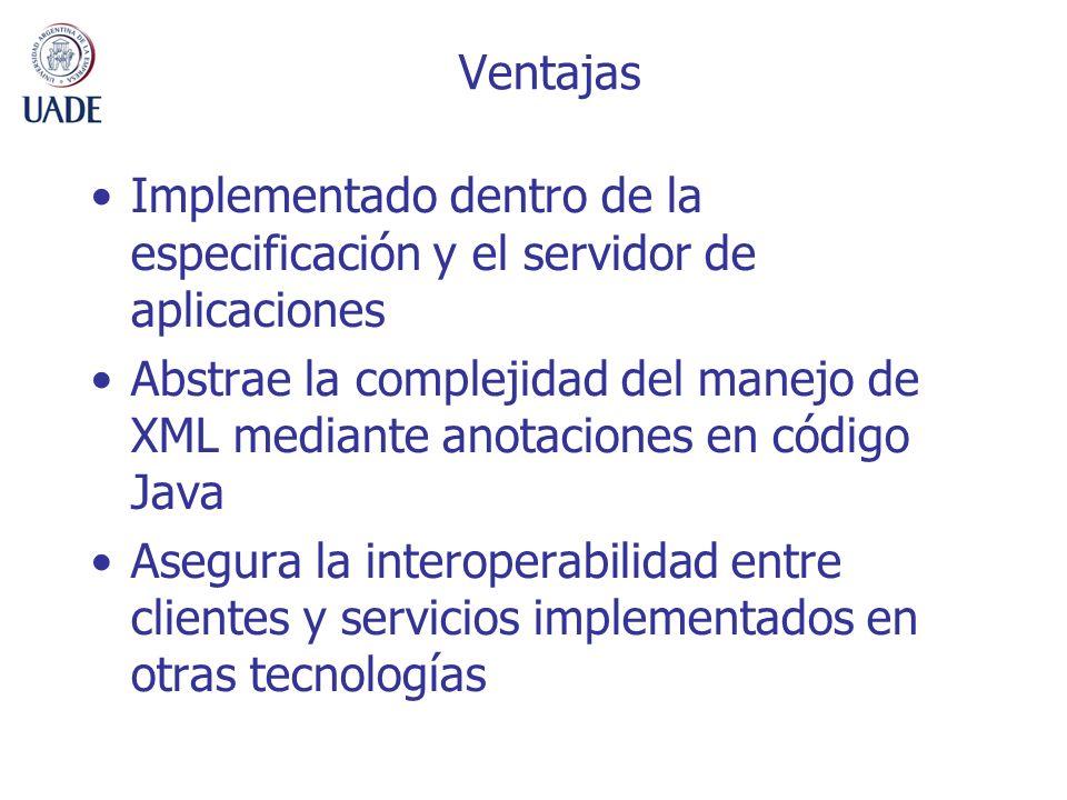 Ventajas Implementado dentro de la especificación y el servidor de aplicaciones Abstrae la complejidad del manejo de XML mediante anotaciones en códig