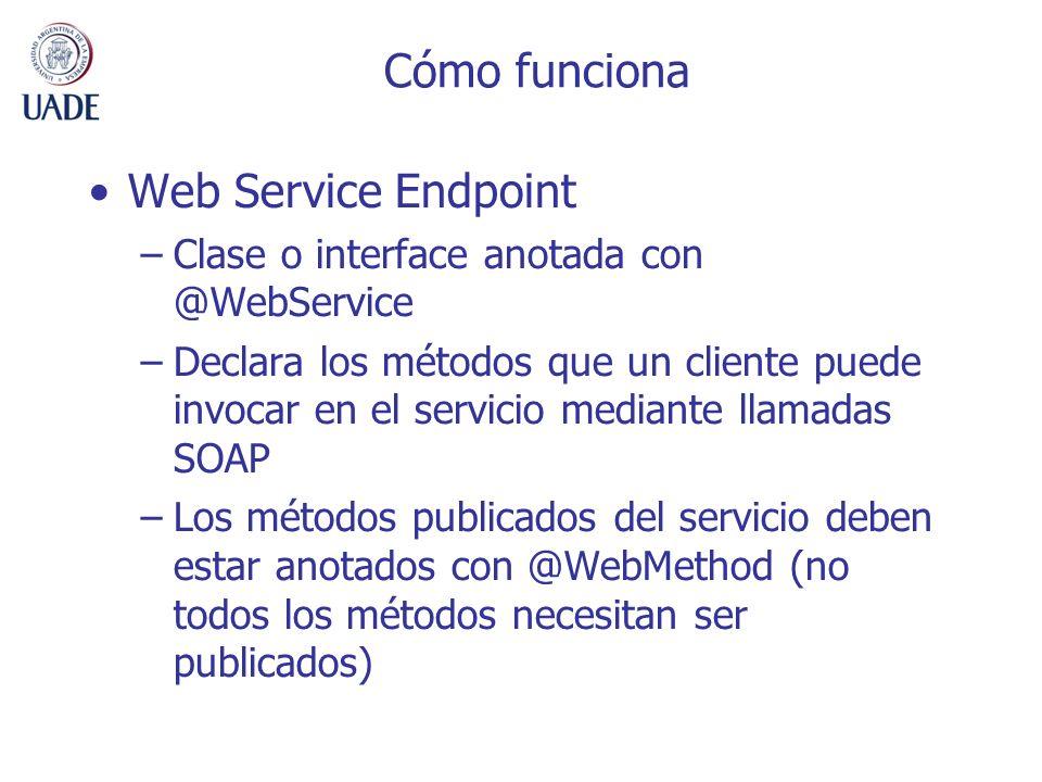 Cómo funciona Web Service Endpoint –Clase o interface anotada con @WebService –Declara los métodos que un cliente puede invocar en el servicio mediant