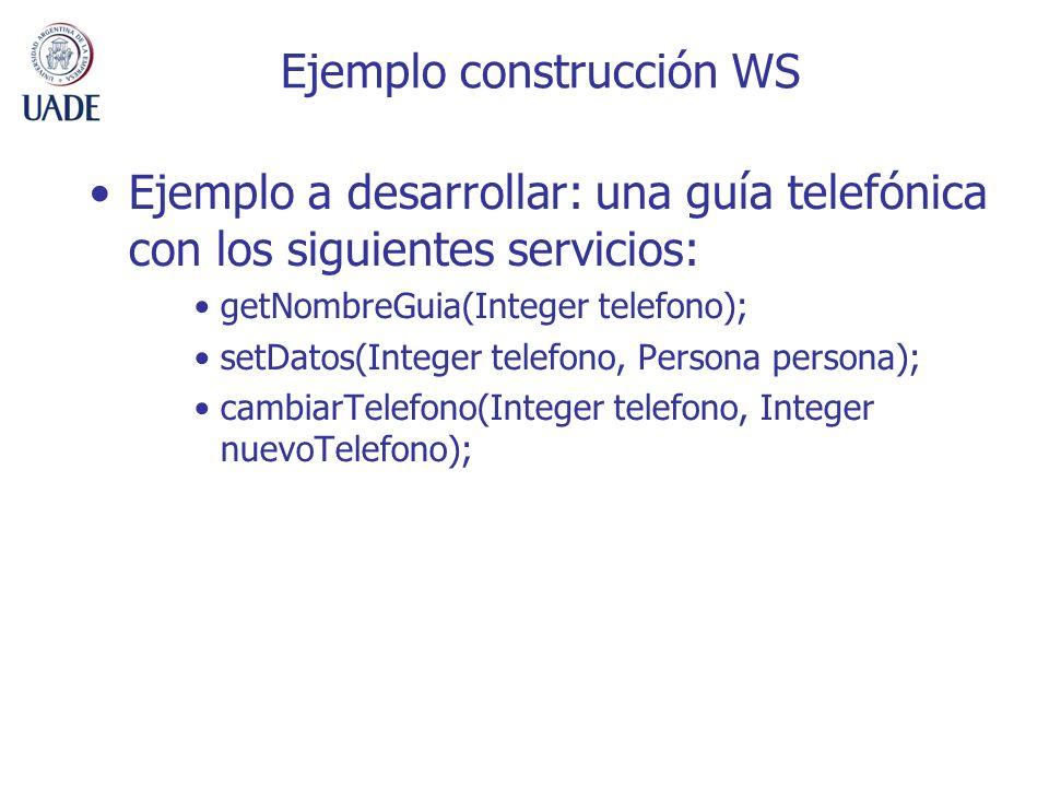 Ejemplo construcción WS Ejemplo a desarrollar: una guía telefónica con los siguientes servicios: getNombreGuia(Integer telefono); setDatos(Integer tel