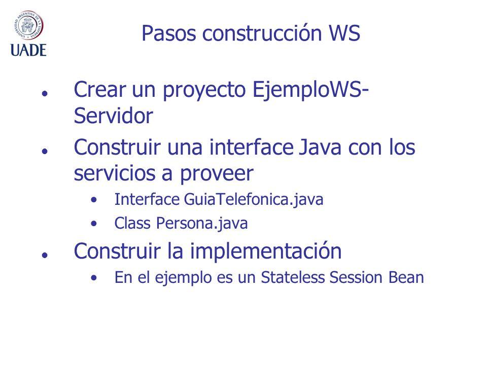 Pasos construcción WS Crear un proyecto EjemploWS- Servidor Construir una interface Java con los servicios a proveer Interface GuiaTelefonica.java Cla