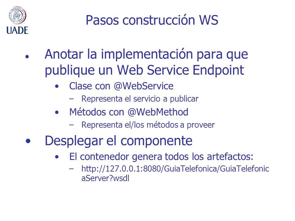 Pasos construcción WS Anotar la implementación para que publique un Web Service Endpoint Clase con @WebService –Representa el servicio a publicar Méto