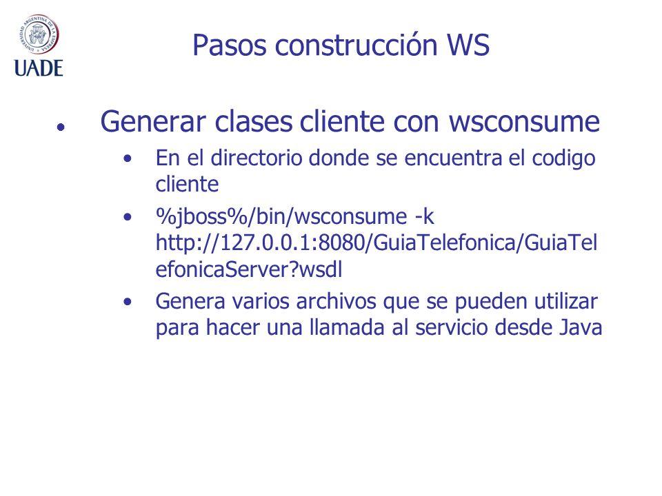 Pasos construcción WS Generar clases cliente con wsconsume En el directorio donde se encuentra el codigo cliente %jboss%/bin/wsconsume -k http://127.0